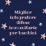 integratore delle difese immunitarie pediatrico