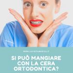 cosa mangiare con la cera ortodontica