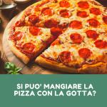 si puo mangiare la pizza con la gotta