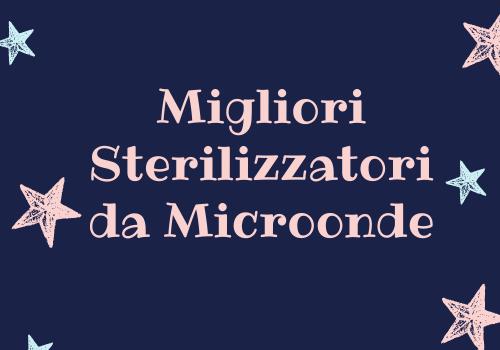 Migliori Sterilizzatori da Microonde