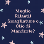 Meglio Rilastil Smagliature o Olio di Mandorle?