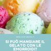 Si può mangiare il gelato con le emorroidi?